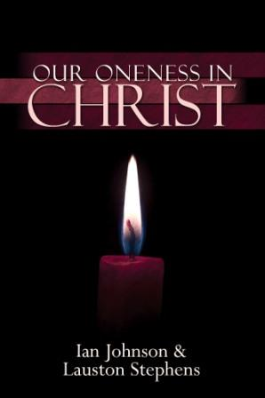 Our Oneness in Christ by Ian Johnson and lauston Stephens